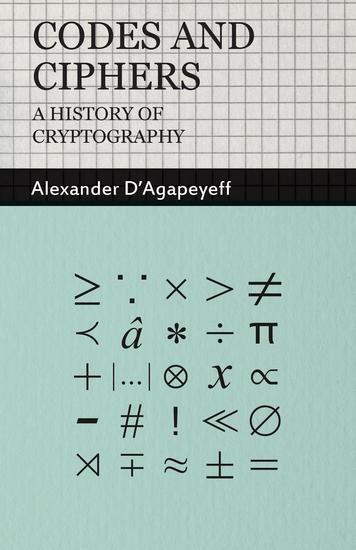 Codes and Ciphers - A History of Cryptography - cover