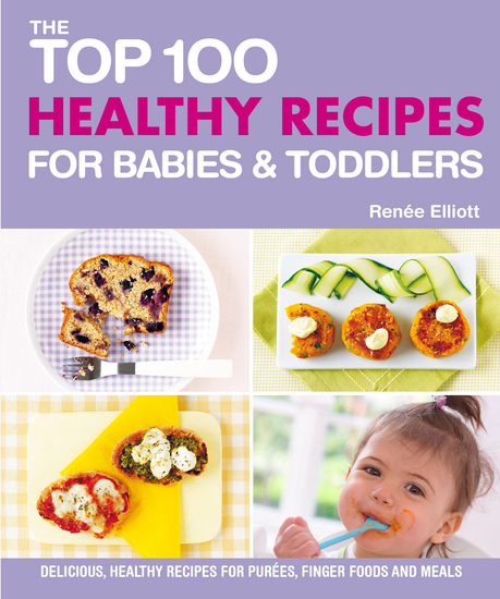 Top 100 Healthy Recipes for Babies and Toddlers - Delicious Healthy Recipes for Purees Finger Foods and Meals - cover