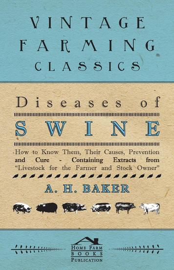 Diseases of Swine - How to Know Them Their Causes Prevention and Cure - Containing Extracts from Livestock for the Farmer and Stock Owner - cover