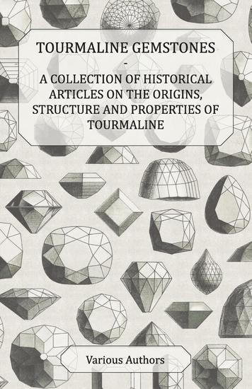 Tourmaline Gemstones - A Collection of Historical Articles on the Origins Structure and Properties of Tourmaline - cover