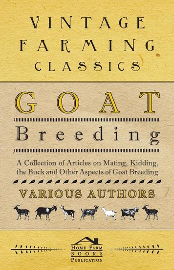 Goat Breeding - A Collection of Articles on Mating Kidding the Buck and Other Aspects of Goat Breeding - cover