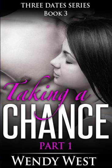 Taking a Chance Part 1: Three Dates Series Book 3 - Three Dates Series #3 - cover