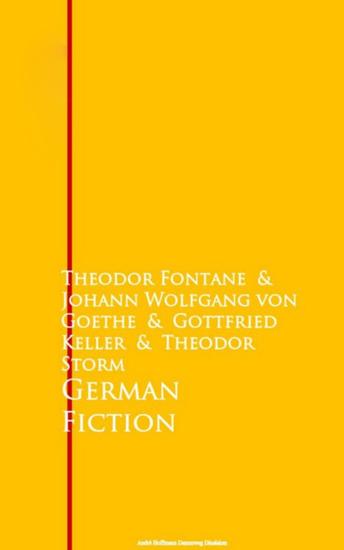 German Fiction - Theodor Fontane Johann Wolfgang von Goethe Gottfried Keller and Theodor Storm - cover