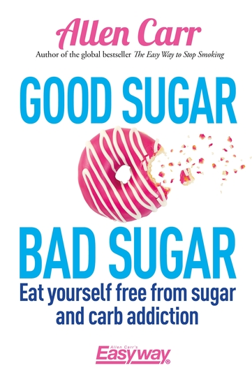 Good Sugar Bad Sugar - Eat yourself free from sugar and carb addiction - cover