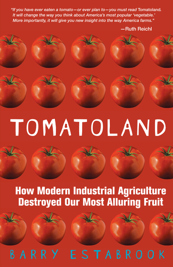 Tomatoland - How Modern Industrial Agriculture Destroyed Our Most Alluring Fruit - cover