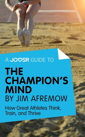 A Joosr Guide to The Champion's Mind by Jim Afremow - How Great Athletes Think Train and Thrive - cover