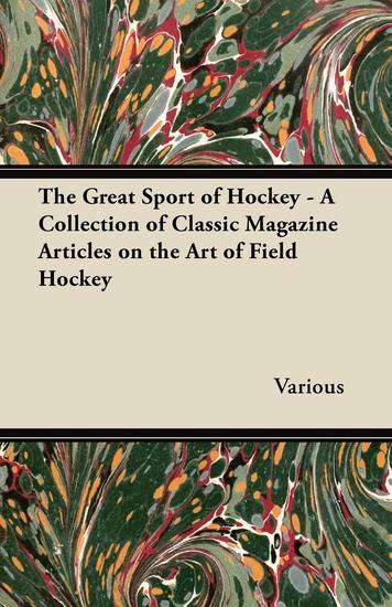 The Great Sport of Hockey - A Collection of Classic Magazine Articles on the Art of Field Hockey - cover