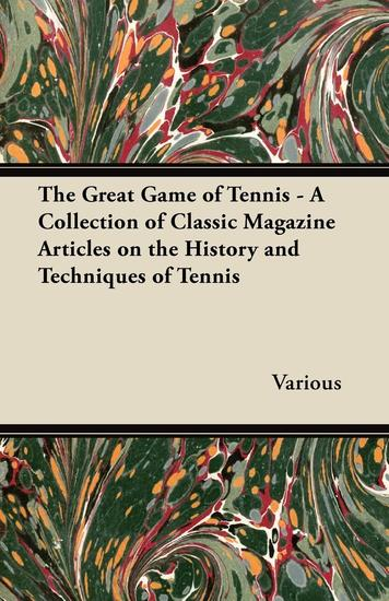 The Great Game of Tennis - A Collection of Classic Magazine Articles on the History and Techniques of Tennis - cover