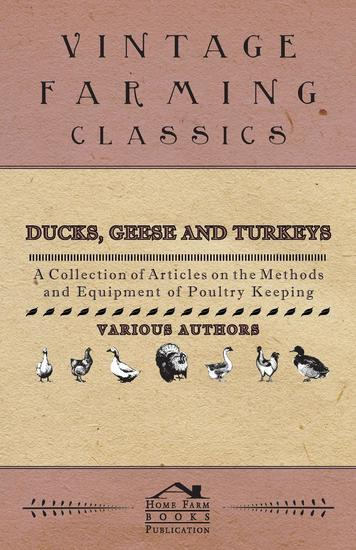 Ducks Geese and Turkeys - A Collection of Articles on the Methods and Equipment of Poultry Keeping - cover