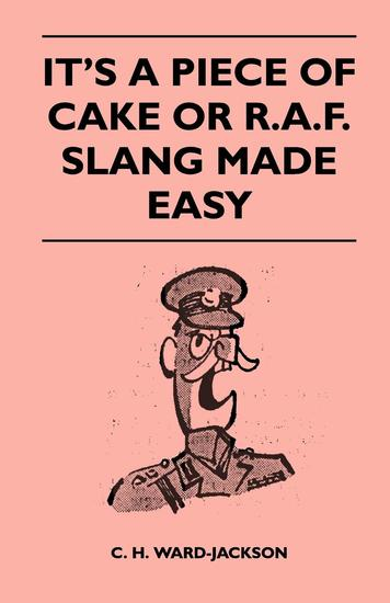 It's a Piece of Cake or RAF Slang Made Easy - cover