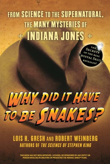 Why Did It Have To Be Snakes - From Science to the Supernatural The Many Mysteries of Indiana Jones - cover