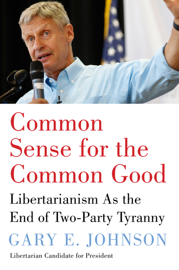 Common Sense for the Common Good - Libertarianism as the End of Two-Party Tyranny - cover
