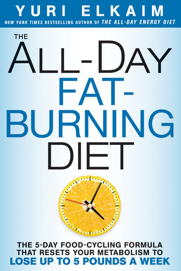 The All-Day Fat-Burning Diet - The 5-Day Food-Cycling Formula That Resets Your Metabolism To Lose Up to 5 Pounds a Week - cover