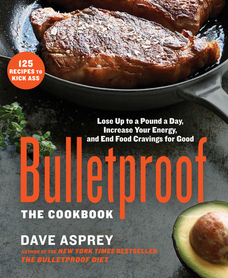 Bulletproof: The Cookbook - Lose Up to a Pound a Day Increase Your Energy and End Food Cravings for Good - cover