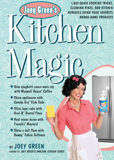 Joey Green's Kitchen Magic - 1882 Quick Cooking Tricks Cleaning Hints and Kitchen Remedies Using Your Favorite Brand-Name Products - cover