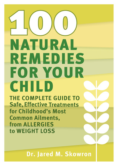 100 Natural Remedies for Your Child - The Complete Guide to Safe Effective Treatments for Childhood's Most Common Ailments from Allergies to Weight Loss - cover