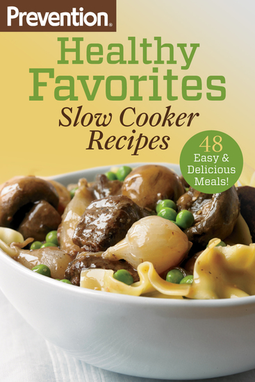 Prevention Healthy Favorites: Slow Cooker Recipes - 48 Easy & Delicious Dishes! - cover
