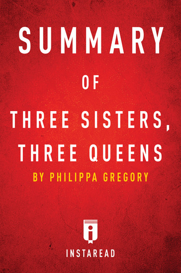 Summary of Three Sisters Three Queens - by Philippa Gregory | Includes Analysis - cover