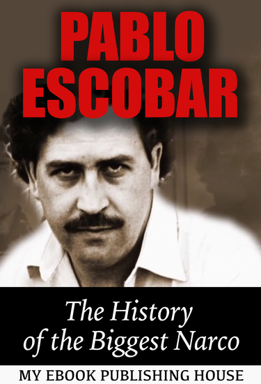 Pablo Escobar: The History of the Biggest Narco - cover
