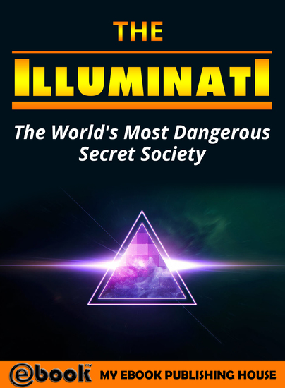 The Illuminati - The World's Most Dangerous Secret Society - cover
