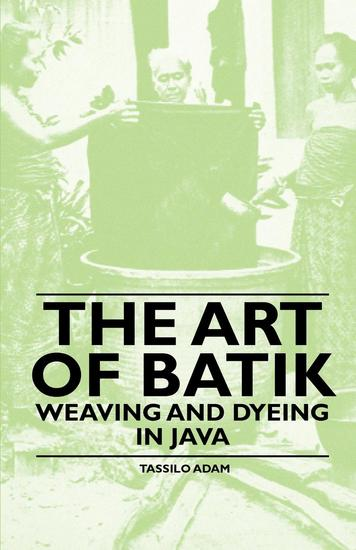 The Art of Batik - Weaving and Dyeing in Java - cover