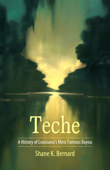 Teche - A History of Louisiana's Most Famous Bayou - cover