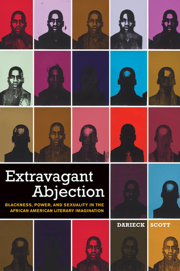 Extravagant Abjection - Blackness Power and Sexuality in the African American Literary Imagination - cover