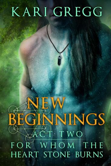 Act Two: New Beginnings - For Whom the Heart Stone Burns #2 - cover