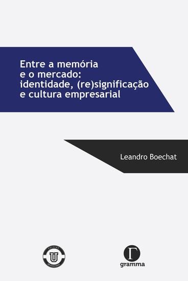 Entre memória e mercado: - identidade (re)significação e cultura empresarial - cover