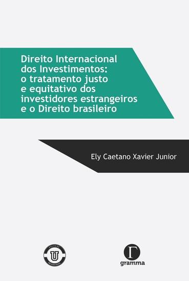 Direito Internacional dos Investimentos - O tratamento justo e equitativo dos investidores - cover