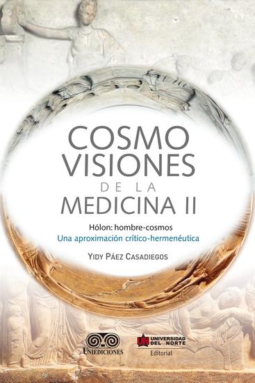 Cosmovisiones de la medicina II - Hólon: hombre-cosmos Una aproximación crítico-hermenéutica - cover