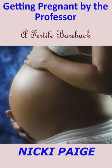 Getting Pregnant by the Professor--A Fertile Bareback - cover