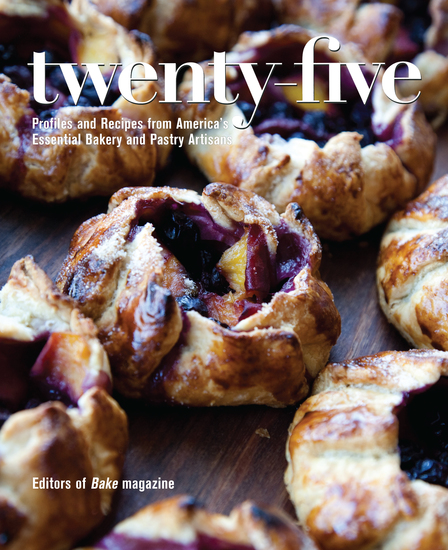 Twenty-Five - Profiles and Recipes from America's Essential Bakery and Pastry Artisans - cover