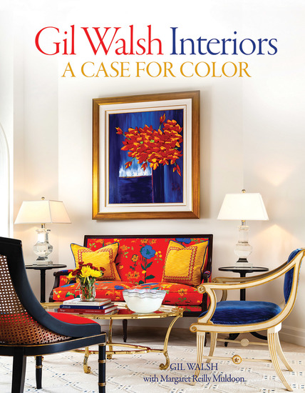 Gil Walsh Interiors - A Case for Color - cover
