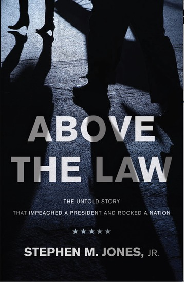 Above The Law - THE UNTOLD STORY THAT IMPEACHED A PRESIDENT AND ROCKED A NATION - cover