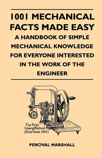 1001 Mechanical Facts Made Easy - A Handbook Of Simple Mechanical Knowledge For Everyone Interested In The Work Of The Engineer - cover