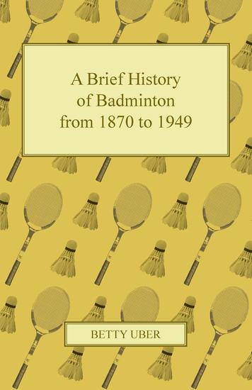 A Brief History of Badminton from 1870 to 1949 - cover