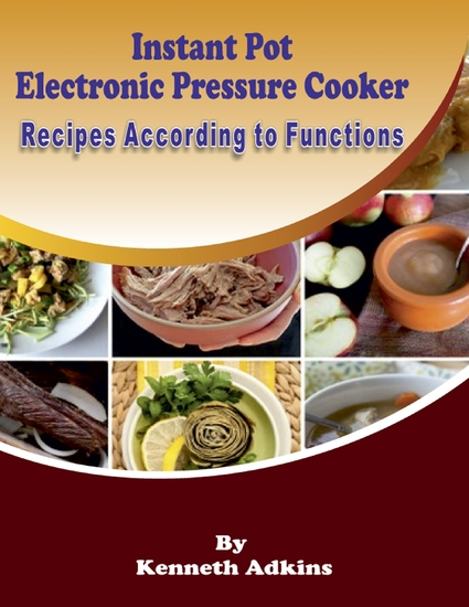Instant Pot Electronic Pressure Cooker : Recipes According to Functions - cover