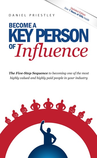 Become A Key Person Of Influence - The 5 Step Sequence to Becoming One of the Most Highly Valued and Highly Paid People in Your Industry - cover