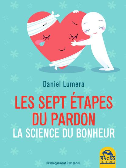 Les Sept Étapes du Pardon - la Science du Bonheur - une méthode révolutionnaire pour guérir et se réaliser - cover