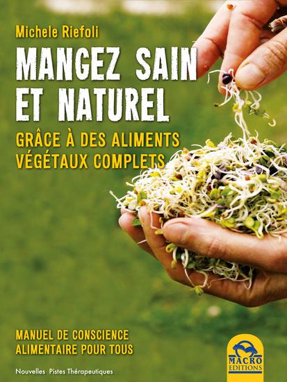 Mangez Sain et Naturel - Grâce à des aliments végétaux complets - cover