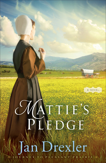 Mattie's Pledge (Journey to Pleasant Prairie Book #2) - A Novel - cover