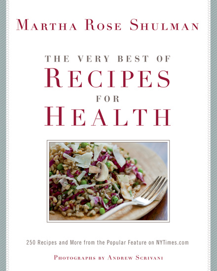 The Very Best of Recipes for Health - 250 Recipes and More from the Popular Feature on NYTimescom - cover