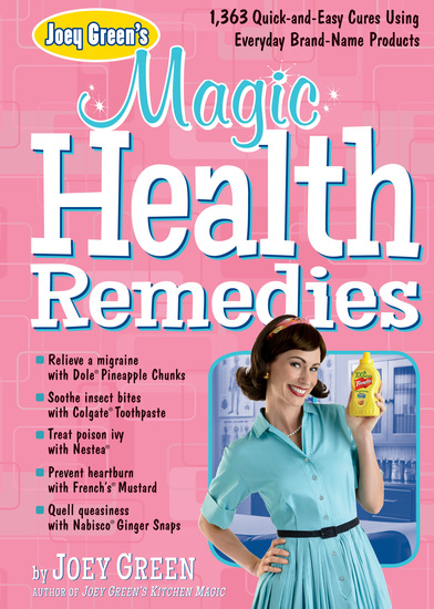 Joey Green's Magic Health Remedies - 1363 Quick-and-Easy Cures Using Brand-Name Products - cover