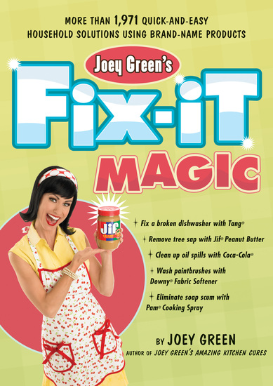 Joey Green's Fix-It Magic - More Than 1971 Quick-and-Easy Household Solutions Using Brand-Name Products - cover