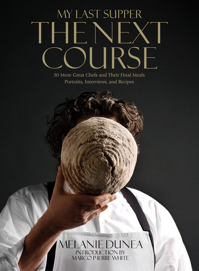 My Last Supper: The Next Course - 50 More Great Chefs and Their Final Meals Portraits Interviews and Recipes - cover