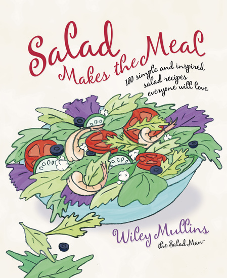 Salad Makes the Meal - 150 Simple and Inspired Salad Recipes Everyone Will Love - cover