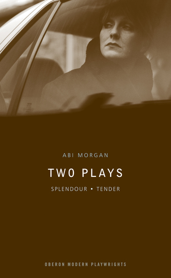 Abi Morgan Two Plays: Splendour Tender - cover