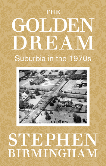 The Golden Dream - Suburbia in the 1970s - cover