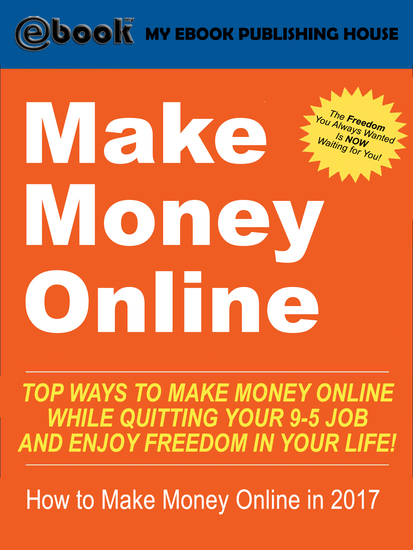 Make Money Online - Top Ways to Make Money Online While Quitting Your 9-5 Job and Enjoy Freedom In Your Life! (How to Make Money Online 2017) - cover